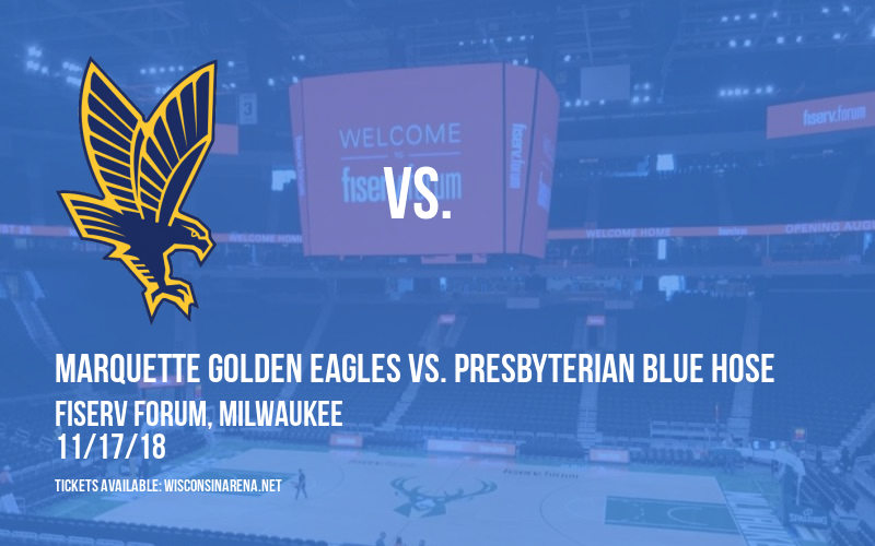 Marquette Golden Eagles vs. Presbyterian Blue Hose at Fiserv Forum