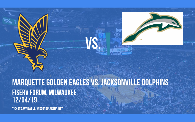 Marquette Golden Eagles vs. Jacksonville Dolphins at Fiserv Forum