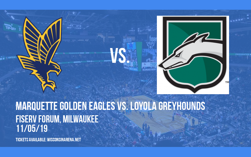 Marquette Golden Eagles vs. Loyola Greyhounds at Fiserv Forum