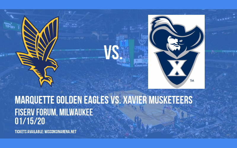 Marquette Golden Eagles vs. Xavier Musketeers at Fiserv Forum