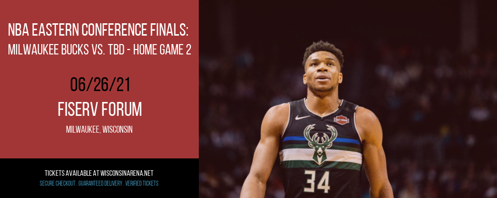 NBA Eastern Conference Finals: Milwaukee Bucks vs. TBD - Home Game 2 (Date: TBD - If Necessary) at Fiserv Forum