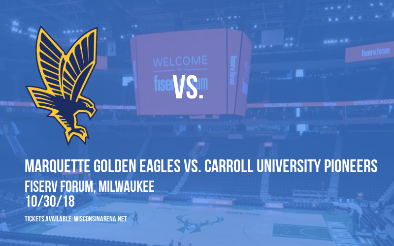Exhibition: Marquette Golden Eagles vs. Carroll University Pioneers at Fiserv Forum