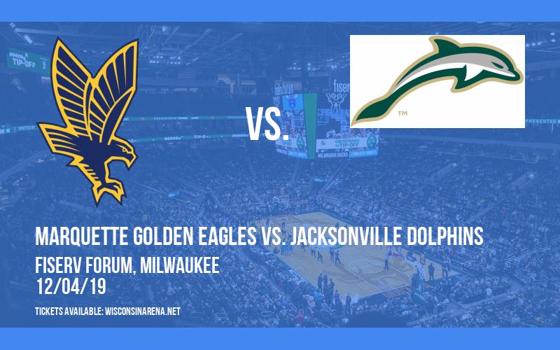 Marquette Golden Eagles vs. Jacksonville Dolphins at Fiserv Forum