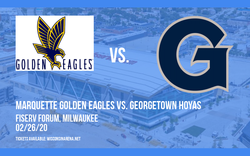 Marquette Golden Eagles vs. Georgetown Hoyas at Fiserv Forum