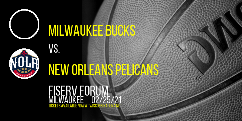 Milwaukee Bucks vs. New Orleans Pelicans at Fiserv Forum