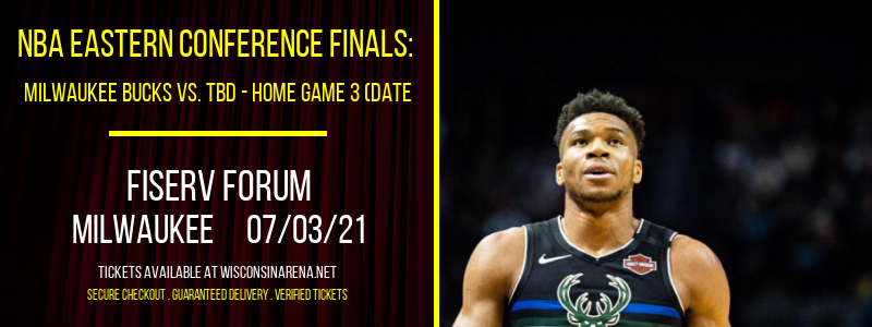 NBA Eastern Conference Finals: Milwaukee Bucks vs. TBD - Home Game 3 (Date: TBD - If Necessary) at Fiserv Forum