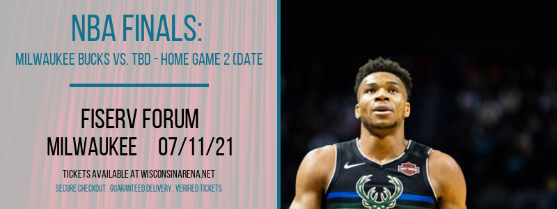 NBA Finals: Milwaukee Bucks vs. TBD - Home Game 2 (Date: TBD - If Necessary) at Fiserv Forum
