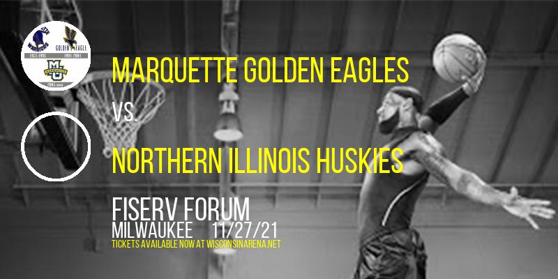 Marquette Golden Eagles vs. Northern Illinois Huskies at Fiserv Forum